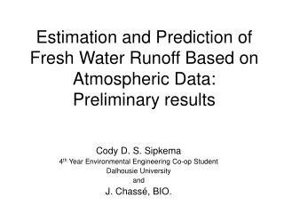 Estimation and Prediction of Fresh Water Runoff Based on Atmospheric Data: Preliminary results