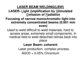 LASER BEAM WELDING(LBW) LASER-  L ight  A mplification by  S timulated  E mission of  R adiation