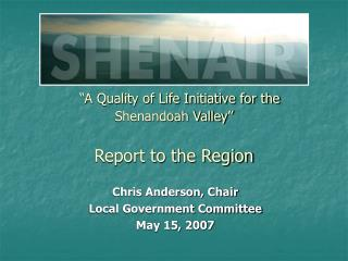 """A Quality of Life Initiative for the Shenandoah Valley"" Report to the Region"