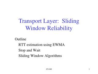 Outline 	RTT estimation using EWMA 	Stop and Wait 	Sliding Window Algorithms