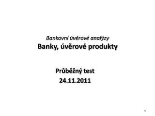 Bankovní úvěrové analýzy Banky, úvěrové produkty