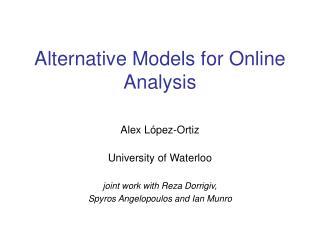 Alternative Models for Online Analysis