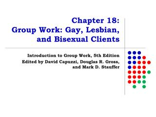 Chapter 18:  Group Work: Gay, Lesbian,  and Bisexual Clients