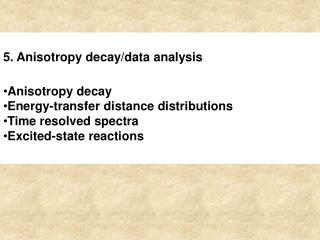 5. Anisotropy decay/data analysis Anisotropy decay Energy-transfer distance distributions