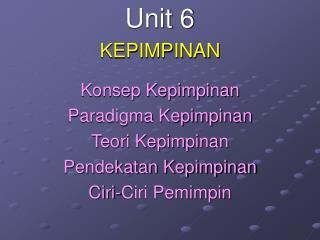 Unit 6 KEPIMPINAN Konsep Kepimpinan Paradigma Kepimpinan Teori Kepimpinan Pendekatan Kepimpinan