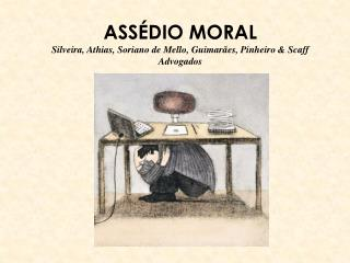 ASSÉDIO MORAL Silveira, Athias, Soriano de Mello, Guimarães, Pinheiro & Scaff Advogados