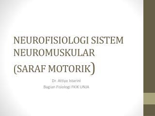 NEUROFISIOLOGI SISTEM NEUROMUSKULAR (SARAF MOTORIK )