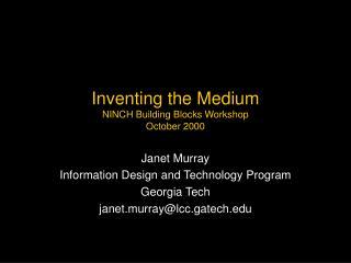 Inventing the Medium NINCH Building Blocks Workshop October 2000