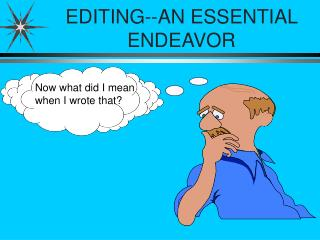 EDITING--AN ESSENTIAL     ENDEAVOR