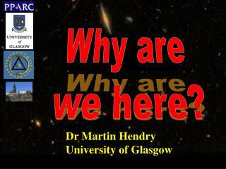 Dr Martin Hendry University of Glasgow