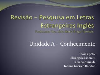 Revisão – Pesquisa em Letras Estrangeiras Inglês Professora Dra. Lêda Maria Braga Tomitch .
