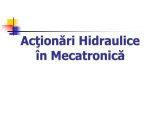 Ac ţionări Hidraulice în Mecatronică