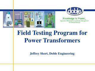 Field Testing Program for Power Transformers Jeffrey Short, Doble Engineering