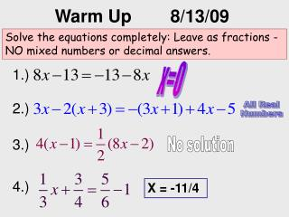 Solve the equations completely: Leave as fractions - NO mixed numbers or decimal answers.