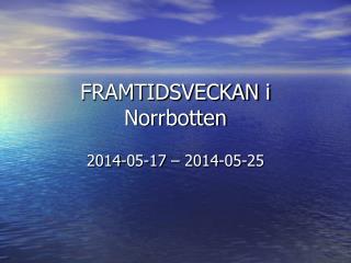FRAMTIDSVECKAN i Norrbotten