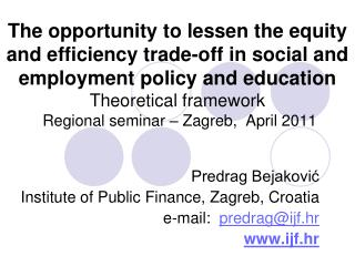 Predrag Bejaković Institute of Public Finance, Zagreb, Croatia e-mail:   predrag@ijf.hr ijf.hr