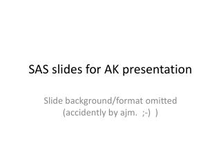SAS slides for AK presentation