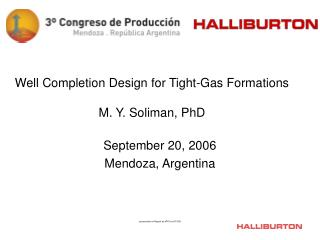 Well Completion Design for Tight-Gas Formations M. Y. Soliman, PhD