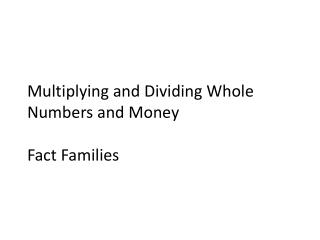 Multiplying and Dividing Whole Numbers and Money Fact Families