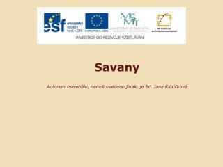 Savany Autorem materiálu, není-li uvedeno jinak, je Bc. Jana Kloučková
