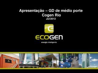 Apresentação – GD de médio porte Cogen Rio Jul/2012