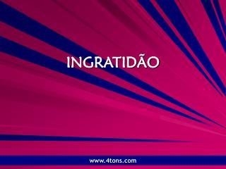 INGRATIDÃO