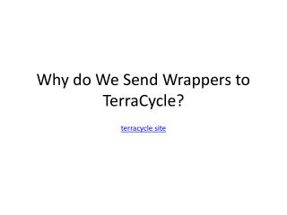 Why do We Send Wrappers to TerraCycle?