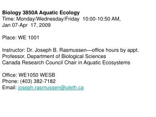 Biology 3850A Aquatic Ecology Time: Monday/Wednesday/Friday  10:00-10:50 AM, Jan 07-Apr  17, 2009 Place: WE 1001