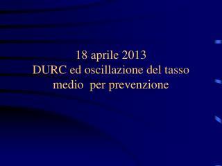 18 aprile 2013 DURC ed oscillazione del tasso medio per prevenzione