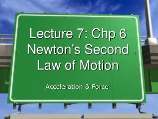 Lecture 7: Chp 6 Newton's Second Law of Motion