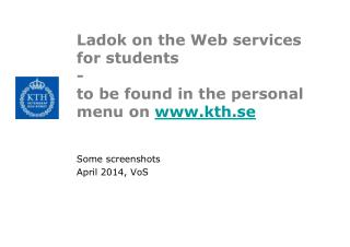 Ladok on the Web services for students - to be found in the personal menu on kth.se