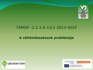 TÁMOP -2.5.3.A-13/1-2013-0025 A váltóműszakosok problémája