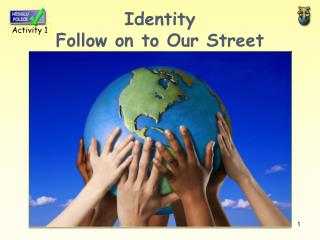 Identity Follow on to Our Street