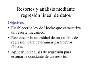 Resortes y análisis mediante regresión lineal de datos