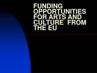 FUNDING OPPORTUNITIES FOR ARTS AND CULTURE  FROM THE EU