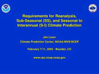 Jim Laver Climate Prediction Center, NOAA/NWS/NCEP February 7-11, 2005 - Boulder, CO