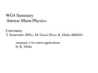 WG4 Summary -Intense Muon Physics- Conveners
