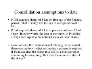 Consolidation assumptions to date