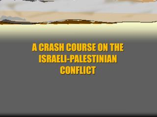 A CRASH COURSE ON THE ISRAELI-PALESTINIAN CONFLICT