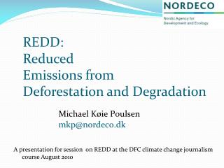 REDD:  Reduced  Emissions from  Deforestation and Degradation