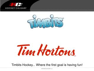 Timbits Hockey... Where the first goal is having fun!