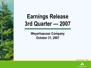 Earnings Release 3rd Quarter — 2007 Weyerhaeuser Company October 31, 2007