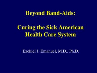 Beyond Band-Aids: Curing the Sick American Health Care System