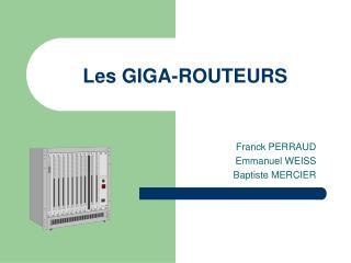 Les GIGA-ROUTEURS