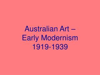 Australian Art – Early Modernism 1919-1939