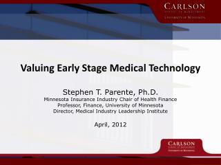 Valuing Early Stage Medical Technology  Stephen T. Parente, Ph.D.