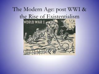 The Modern Age: post WWI & the Rise of Existentialism