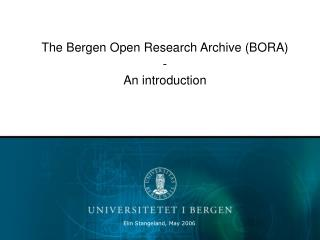 The Bergen Open Research Archive (BORA) - An introduction