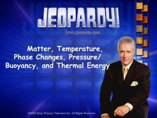 Matter, Temperature, Phase Changes, Pressure/ Buoyancy, and Thermal Energy
