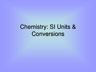 Chemistry: SI Units & Conversions